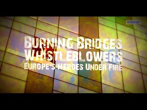 Burning bridges.whistleblowers – Europe's heroes under fire