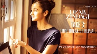 Dear Zindagi Take 3: Love. BreakUp. Repeat | Alia Bhatt, Shah Rukh Khan | In Cinemas Now