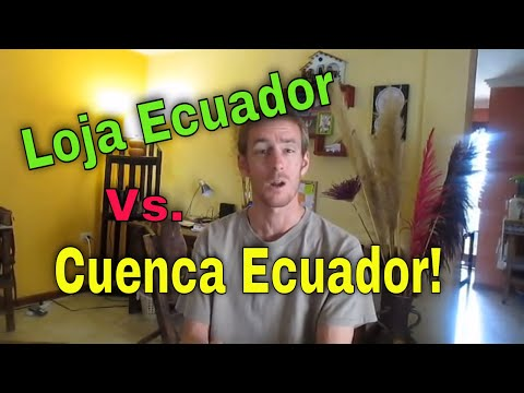 Loja COMPARED to Cuenca Ecuador: Weather, Taxis, Crime, Mercados, Restaurants, Rivers...