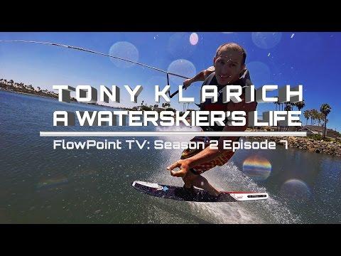 TONY KLARICH - A Waterskier's Life: FlowPointTV S2 E7