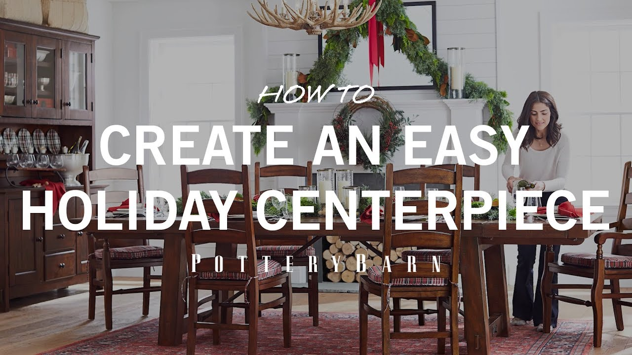 How To Create An Easy Holiday Centerpiece Pottery Barn