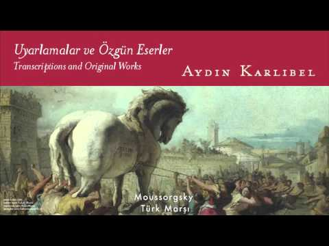 Aydın Karlıbel - Türk Marşı (Moussorgsky) [ Uyarlamalar Ve Özgün Eserler © 2007 Kalan Müzik ]