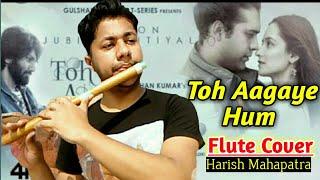 Toh Aagaye Hum   Instrumental Flute Cover  Jubin Nautiyal  Mithoon   By Harish Mahapatra
