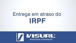 ENTREGA DO IMPOSTO DE RENDA EM ATRASO | Visual Assessoria