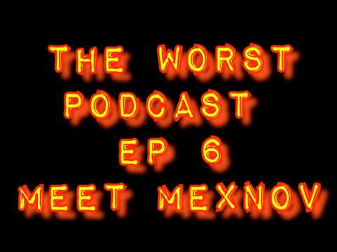 The Worst Podcast Meet The South African Mexnov