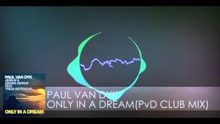 Paul van Dyk feat. Tricia McTeague - Only In A Dream (PvD Club Mix)