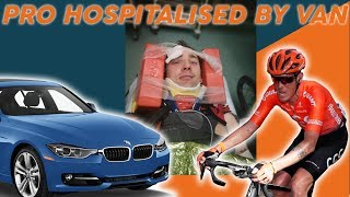 Pro CYCLIST HOSPITALISED By VAN & BRITISH CYCLING Dr UPDATE!