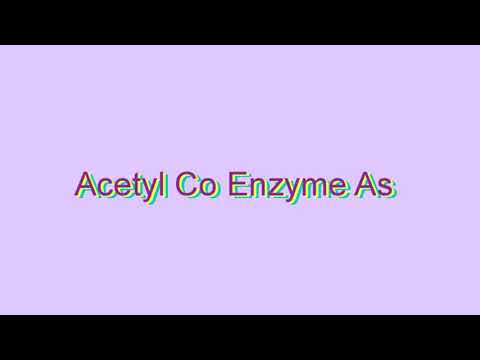 How to Pronounce Acetyl Co Enzyme As
