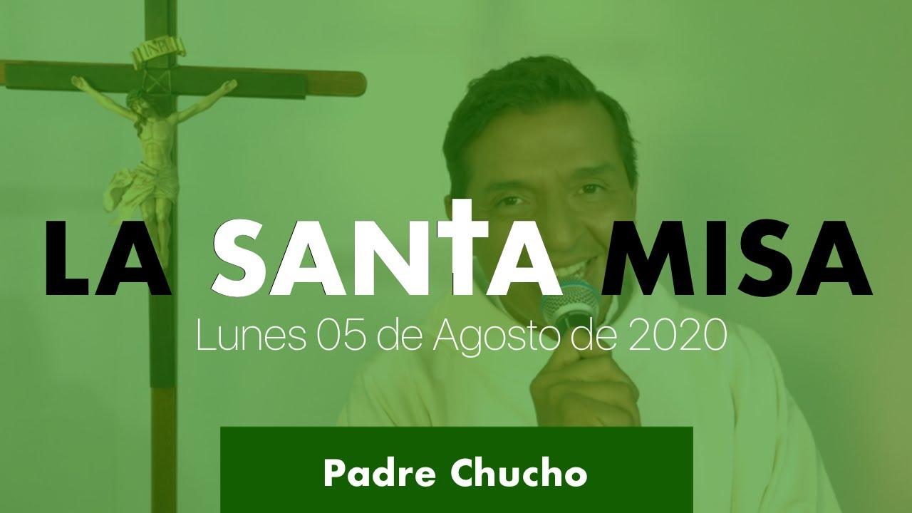 Padre Chucho - La Santa Misa (Miércoles 05 de Agosto)