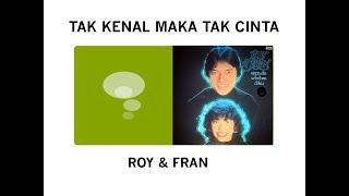 Tak Kenal Maka Tak Cinta - Roy & Fran