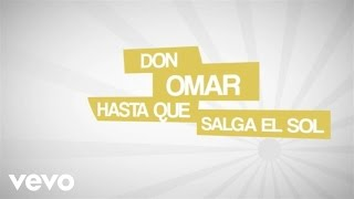Скачать Don Omar Hasta Que Salga El Sol Lyric Video
