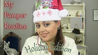 My Pamper Routine - Holiday Edition!!!