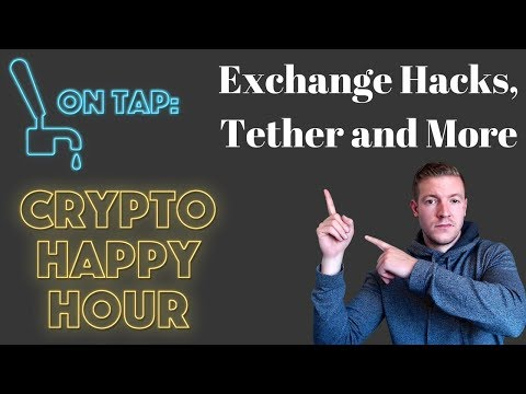 Exchange Hacks, Tether and Market Holds Steady - Crypto Happy Hour