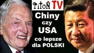 Chiny czy USA . Co lepsze dla Polski ?