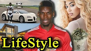 Paul Pogba's Lifestyle 2019