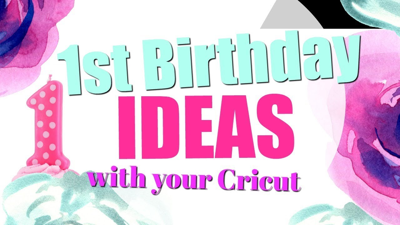 18 first birthday ideas with the cricut
