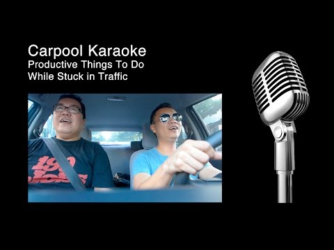 Carpool Karaoke: Productive Things To Do While Stuck in Traffic