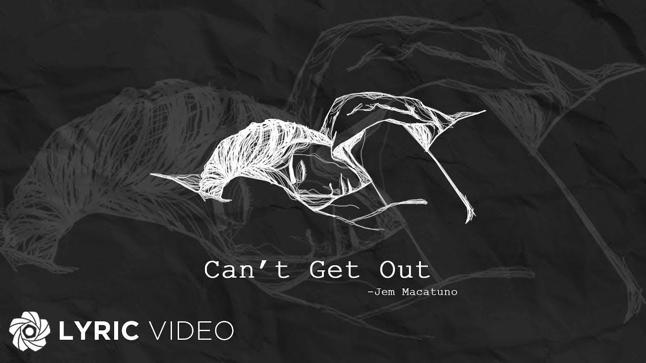 Download Can't Get Out - Jem Macatuno (Lyrics)