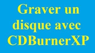 Graver un disque DVD avec CDBurnerXP - Betdownload.com