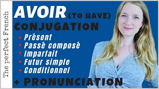 Avoir (to have) - Conjugated in the 5 main tenses - Focus on French pronunciation