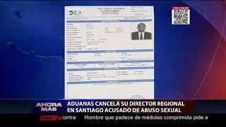 Aduanas Cancela Director Regional En Santiago Acusado De Abuso Sexual; Aplazan Medidas De Coerción