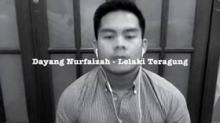 DAYANG NURFAIZAH - LELAKI TERAGUNG (Cover by Hazrul Alif)