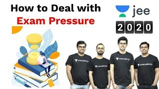 How to Deal with Exam Pressure | IIT JEE Motivation | JEE Mains 2020 | Unacademy JEE