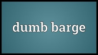 Dumb barge Meaning