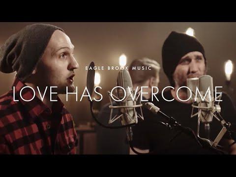 Love Has Overcome (Acoustic) // Eagle...