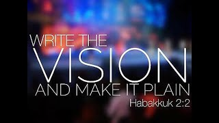 Sunday, August 14, 2016 Sermon: To Write the Vision, First See the Vision