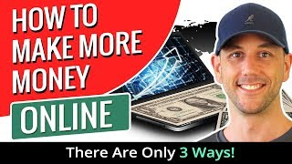 How To Make More Money Online.  There Are Only 3 Ways!
