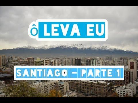 Ô Leva Eu para o Chile - Santiago (Parte 1)