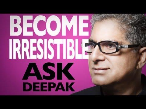 What Can Make You Irresistible? Ask Deepak Chopra!