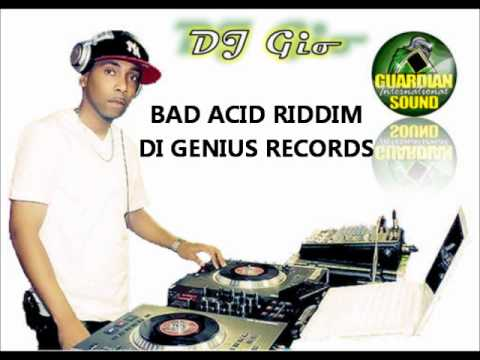 BAD ACID RIDDIM MIX (DI GENIUS RECORDS) DJ GIO GUARDIAN MIX JULY 2011
