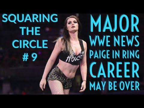 Major WWE News Paige in ring career May Be Over: Squaring The Circle # 9
