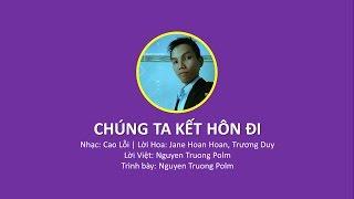 [Trailer] Chúng Ta Kết Hôn Đi (lời Việt) - Nguyen Truong Polm