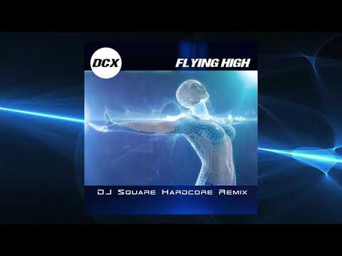 DCX - Flying High (Dj Square Hardcore Remix Edit)
