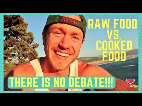 RAW FOOD vs. COOKED FOOD: THERE IS NO DEBATE!