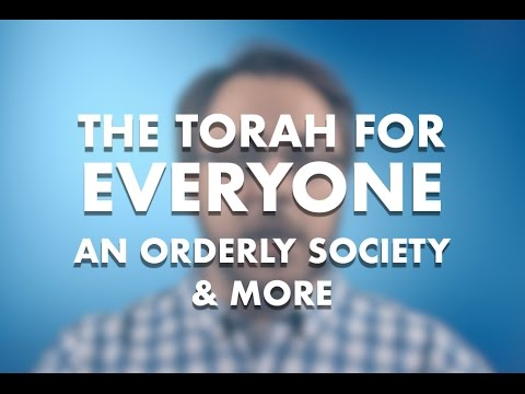 The Torah For Everyone - An Orderly Society and More