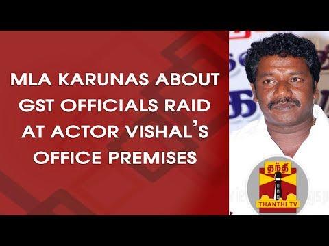 MLA Karunas about GST Officials raid at Actor Vishal's Office Premises