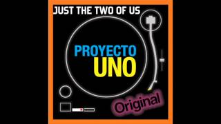 Proyecto Uno -Just the two of us (Solo tu y yo)