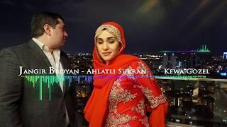 JANGIR BROYAN & AHLATLI SUKRAN Kewa Gozel 2018