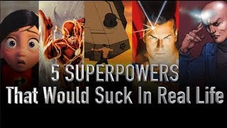 5 Superpowers That Would Suck In Real Life