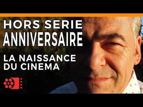 HORS-SERIE - ANNIVERSAIRE - LA NAISSANCE DU CINEMA
