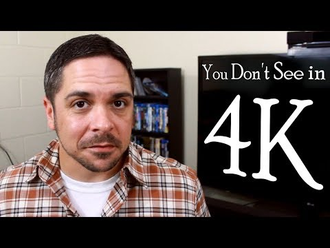 You Don't See in 4K