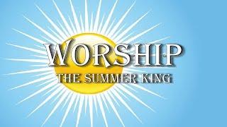 Worship: The Summer King | Pastor Jon Moore