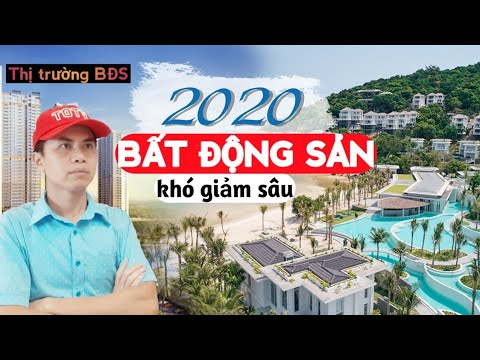 BẤT ĐỘNG SẢN 2020 KHÓ GIẢM VÌ…