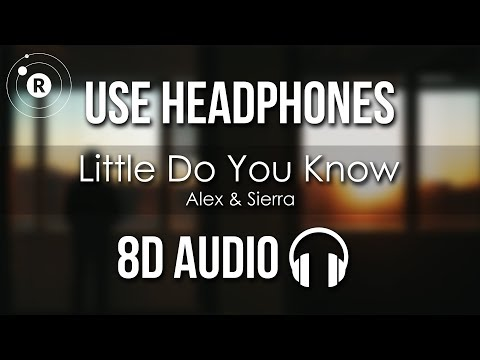 Alex & Sierra - Little Do You Know (8D AUDIO)