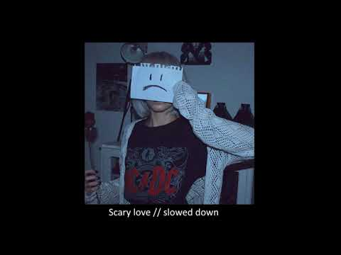 scary love  slowed down