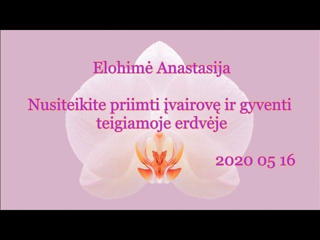 2020 05 17 Elohimė Anastasija: Nusiteikite priimti įvairovę ir gyventi teigiamoje erdvėje